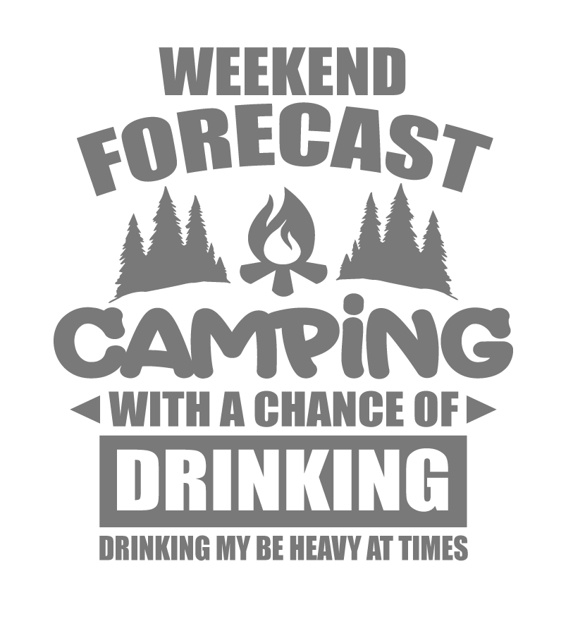 a01b1fcf3 Weekend Forcast Camping with a Chance of Drinking – Kool T's